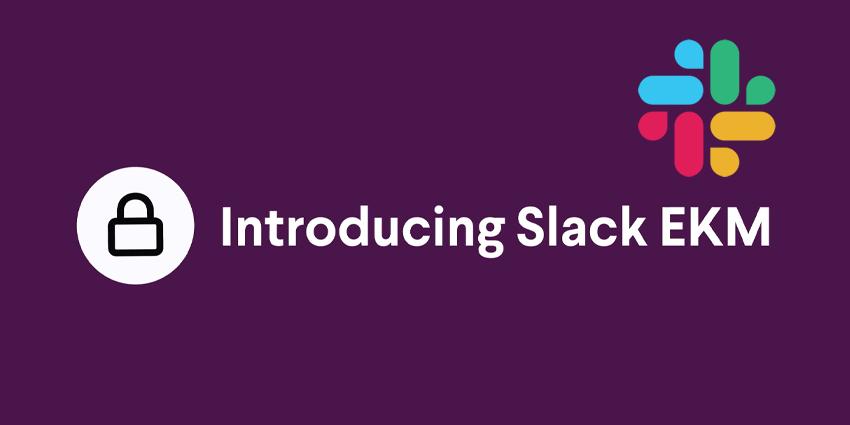 Slack Enterprise Key Management is GO!