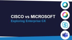 cisco-vs-microsoft-contact-centre-cx