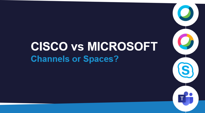 Cisco Webex Teams vs. Microsoft Teams – Channels or Spaces?