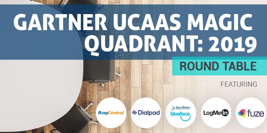 Gartner UCaaS Magic Quadrant: 2019 Round Table