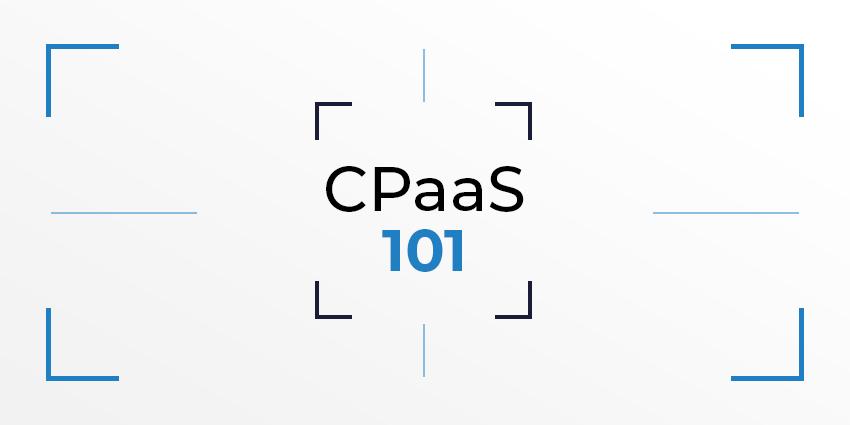 CPaaS 101 (Communications Platform as a Service)