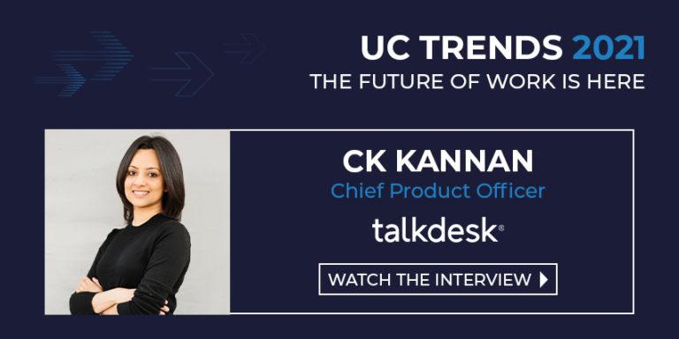 UC Trends 2021 – CK Kannan, Chief Product Officer, Talkdesk