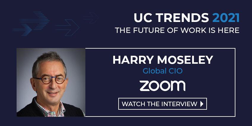 UC Trends 2021 – Harry Moseley, Global CIO, Zoom