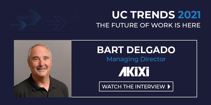 UC Trends 2021 – Bart Delgado Managing Director, Akixi