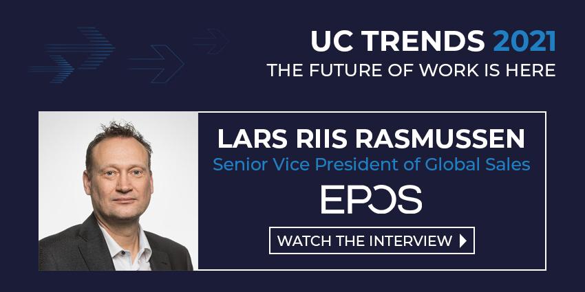 UC Trends 2021 – Lars Riis Rasmussen, Senior Vice President of Global Sales, EPOS