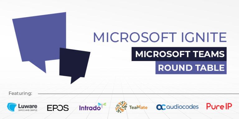Microsoft Teams Round Table: Microsoft Ignite 2021
