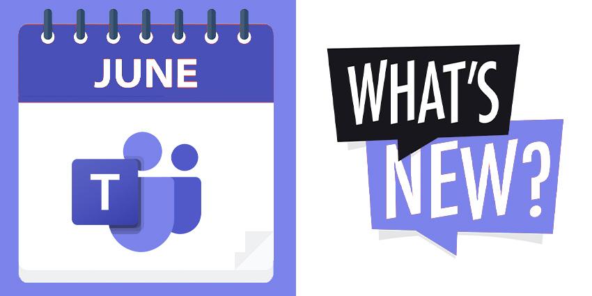 What's New in Microsoft Teams: June 2021