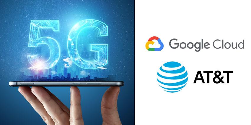 Google and AT&T Expand Edge and 5G Partnership